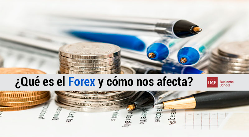 ¿Qué es el Forex y cómo nos afecta?