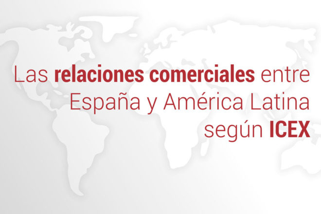 las relaciones comerciales entre espana y america latina segun icex