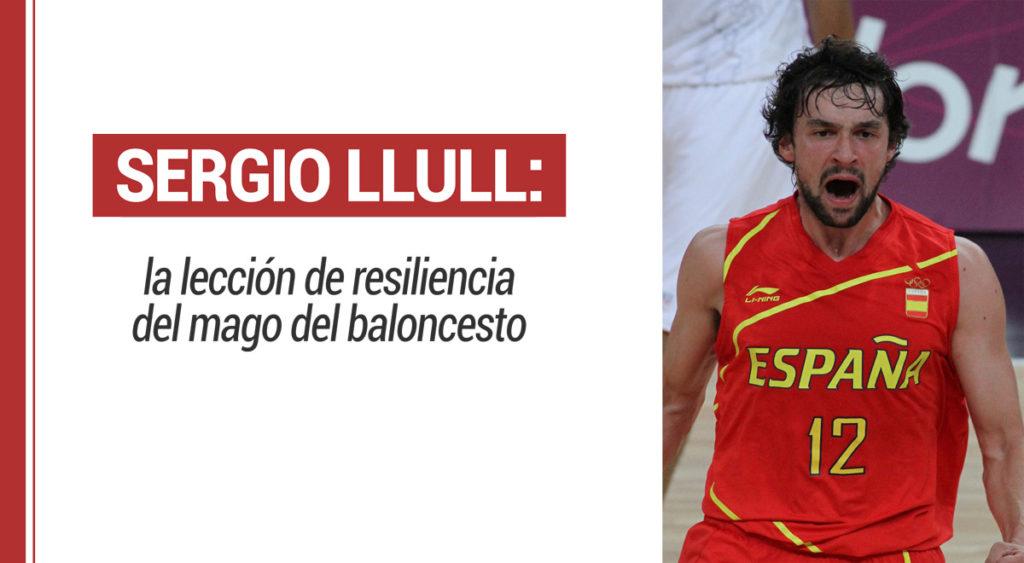 Sergio Llull: la lección de resiliencia del mago del baloncesto