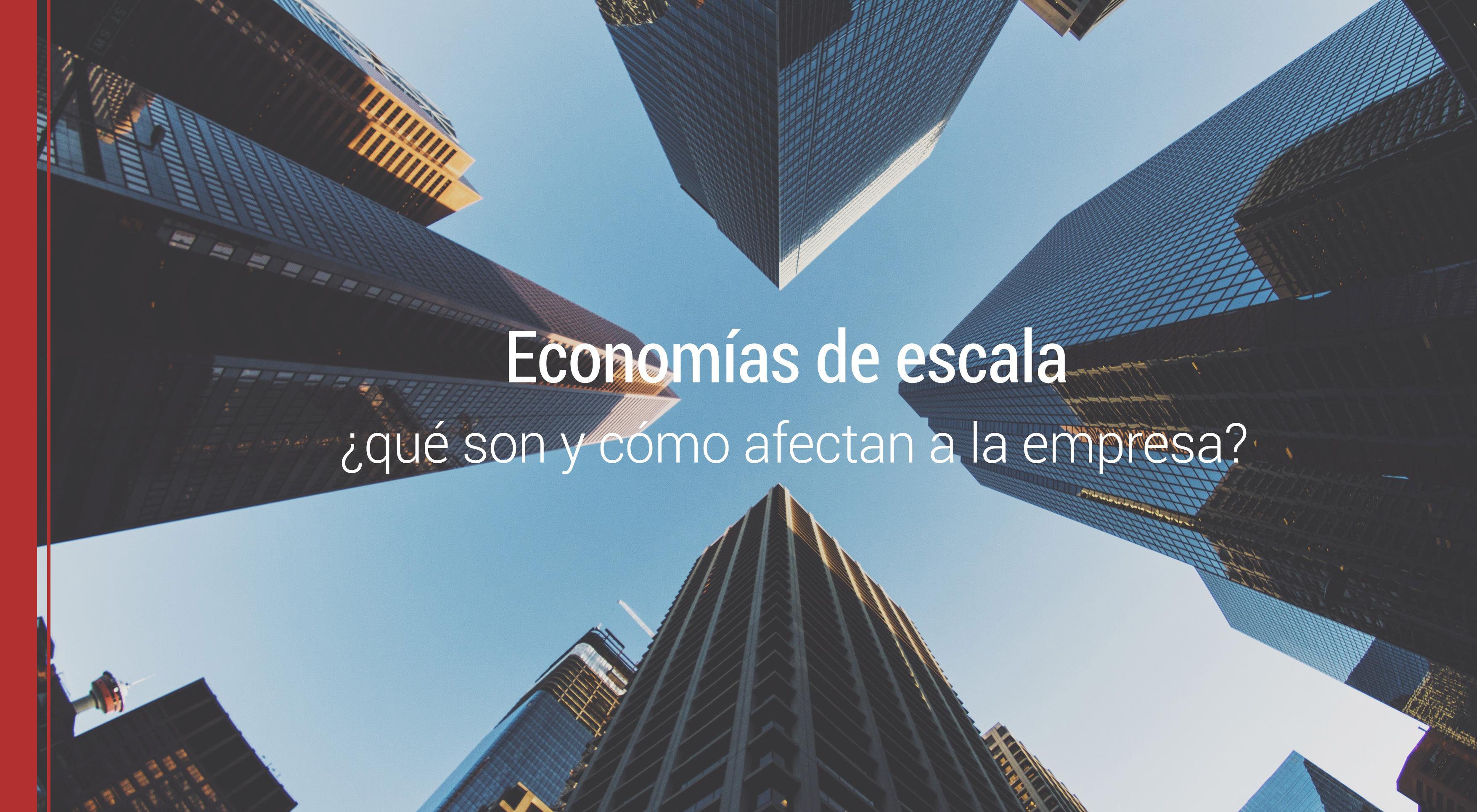 las economias de escala en las empresas