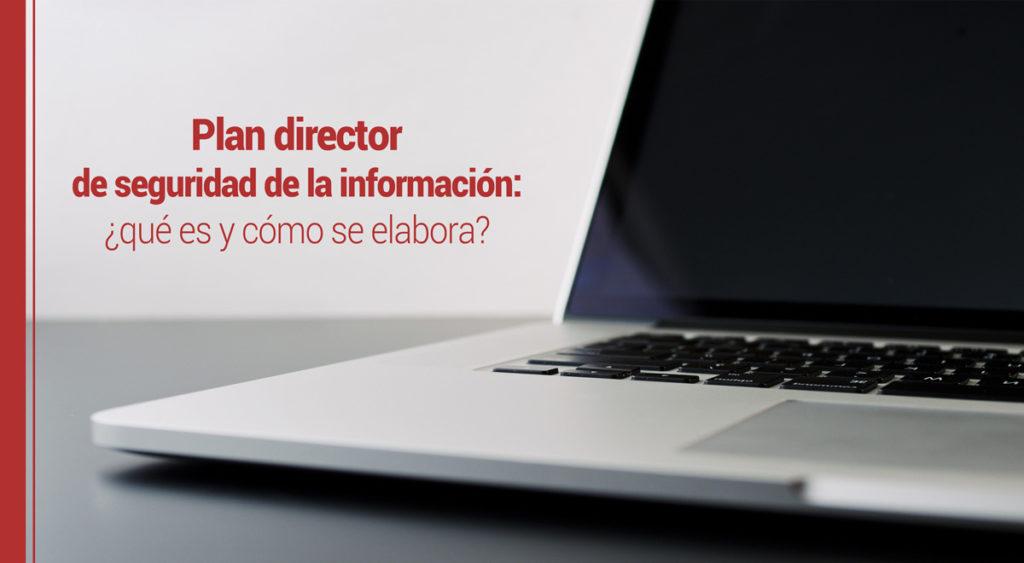 El plan director de seguridad de la información: ¿qué es y cómo se elabora?