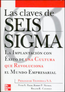 Las claves de seis sigma: la implantación con éxito de una cultura que revoluciona el mundo empresarial, de Peter S. Pande.