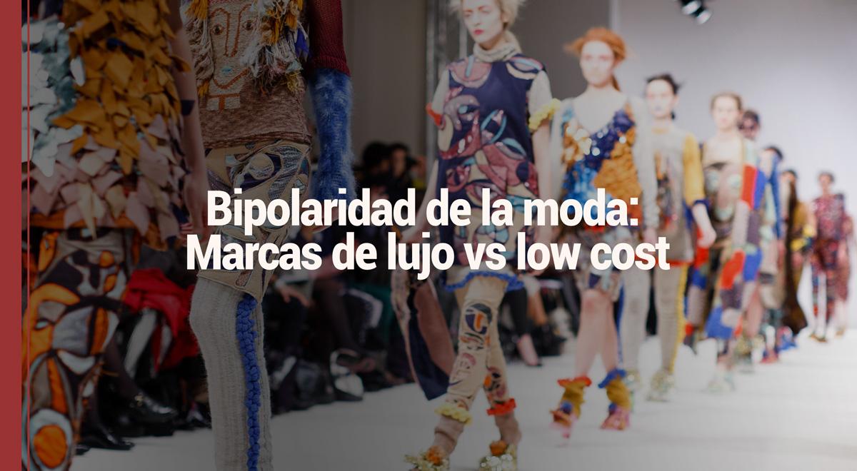 bipolaridad de la moda: marcas de lujo vs marcas low cost