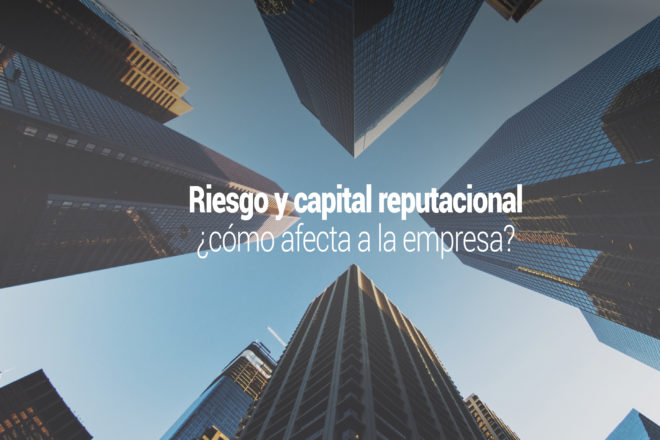 como afecta el riesgo y el capital reputacional a la empresa