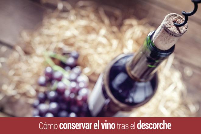 como conservar el vino tras el descorche