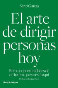 el-arte-de-dirigir-personas-hoy-santi-garcia-198x300 10 libros que todo profesional de Recursos Humanos debería leer